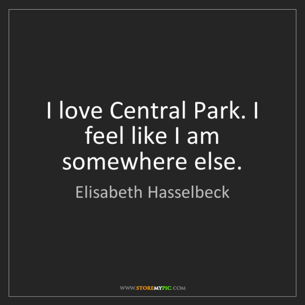 Elisabeth Hasselbeck: I love Central Park. I feel like I am somewhere else.