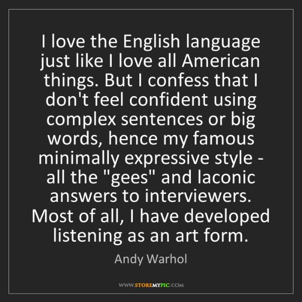 Andy Warhol: I love the English language just like I love all American...