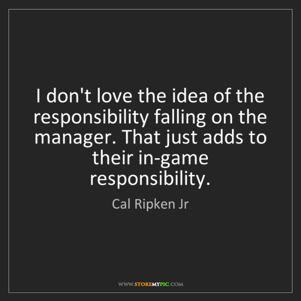 Cal Ripken Jr: I don't love the idea of the responsibility falling on...