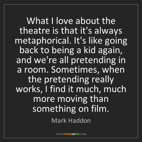 Mark Haddon: What I love about the theatre is that it's always metaphorical....