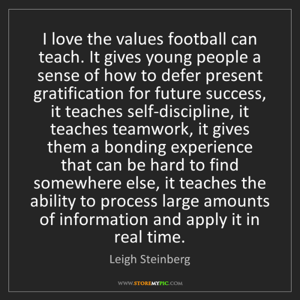 Leigh Steinberg: I love the values football can teach. It gives young...