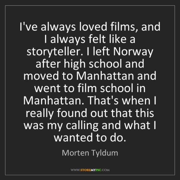 Morten Tyldum: I've always loved films, and I always felt like a storyteller....