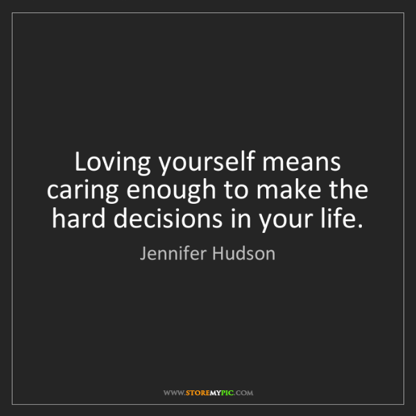 Jennifer Hudson: Loving yourself means caring enough to make the hard...