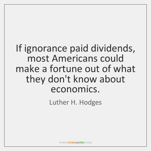 If ignorance paid dividends, most Americans could make a fortune out of ...