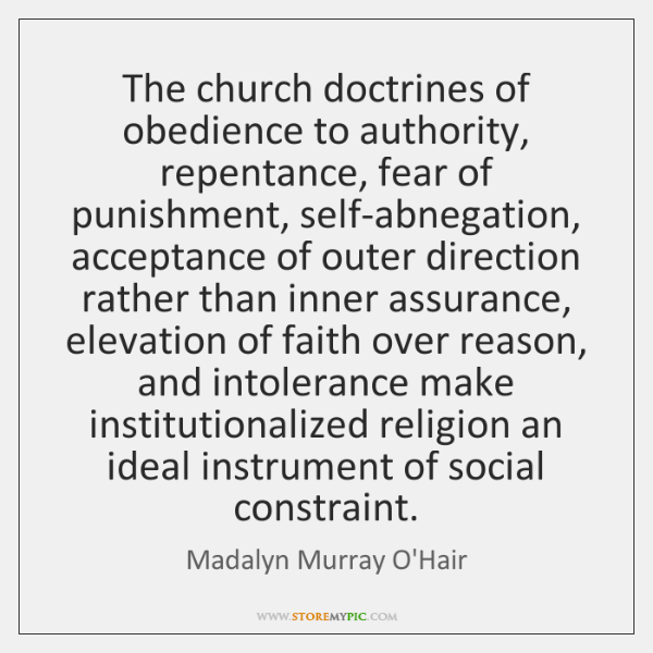 The church doctrines of obedience to authority, repentance, fear of punishment, self-abnegation, ...