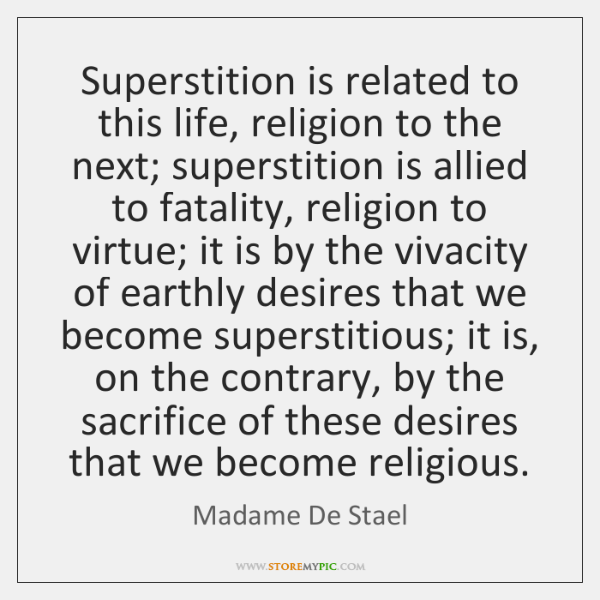 Superstition is related to this life, religion to the next; superstition is ...