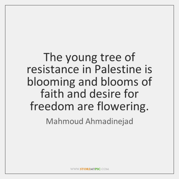 The young tree of resistance in Palestine is blooming and blooms of ...