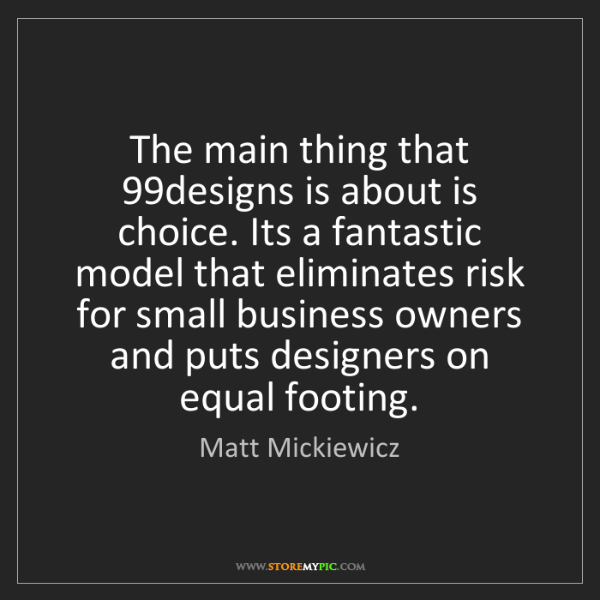 Matt Mickiewicz: The main thing that 99designs is about is choice. Its...
