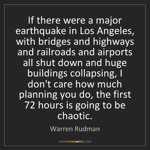 Warren Rudman: If there were a major earthquake in Los Angeles, with...