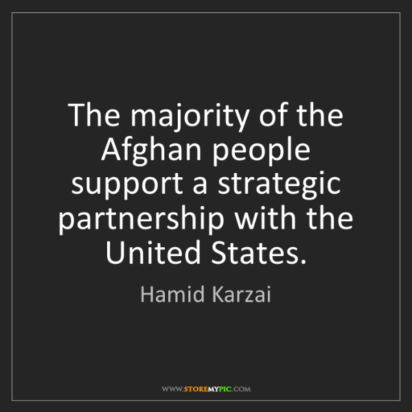 Hamid Karzai: The majority of the Afghan people support a strategic...