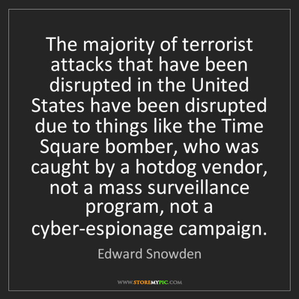 Edward Snowden: The majority of terrorist attacks that have been disrupted...