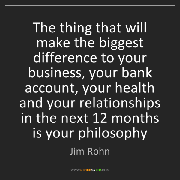 Jim Rohn: The thing that will make the biggest difference to your...