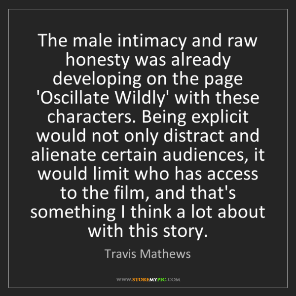 Travis Mathews: The male intimacy and raw honesty was already developing...
