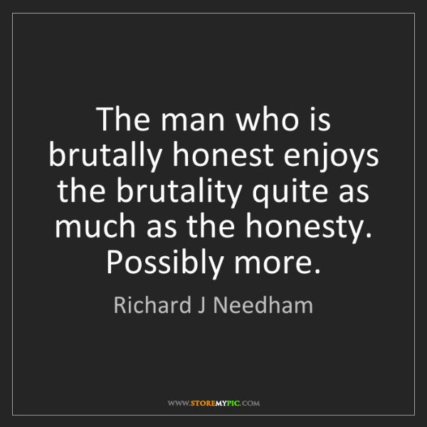 Richard J Needham: The man who is brutally honest enjoys the brutality quite...