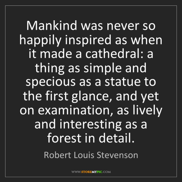 Robert Louis Stevenson: Mankind was never so happily inspired as when it made...