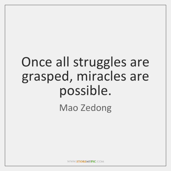 Once all struggles are grasped, miracles are possible.