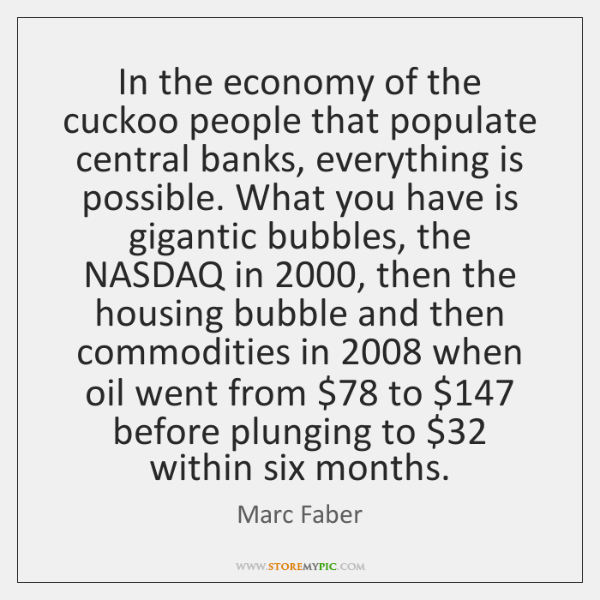In the economy of the cuckoo people that populate central banks, everything ...