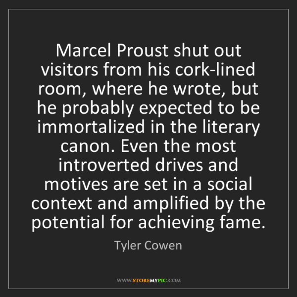 Tyler Cowen: Marcel Proust shut out visitors from his cork-lined room,...