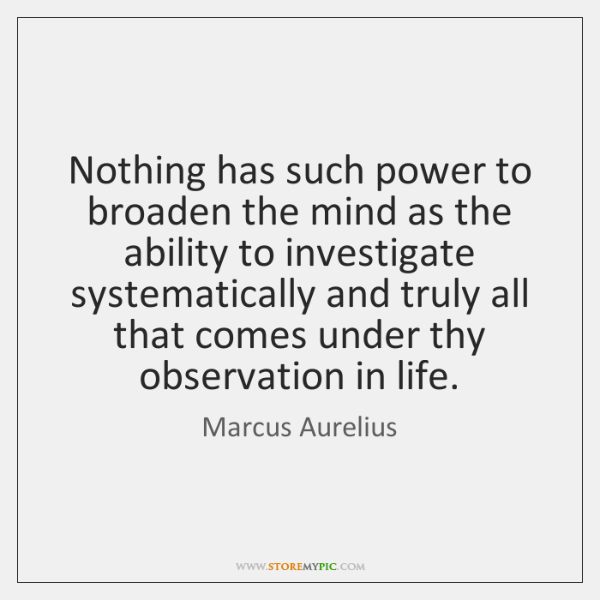 Nothing has such power to broaden the mind as the ability to ...