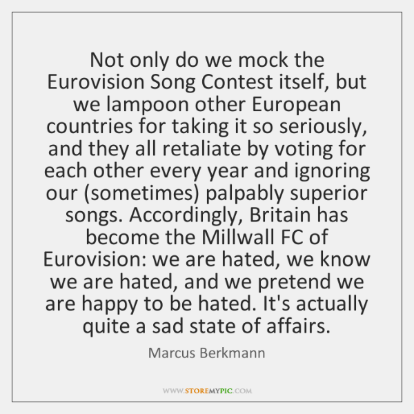 Not only do we mock the Eurovision Song Contest itself, but we ...