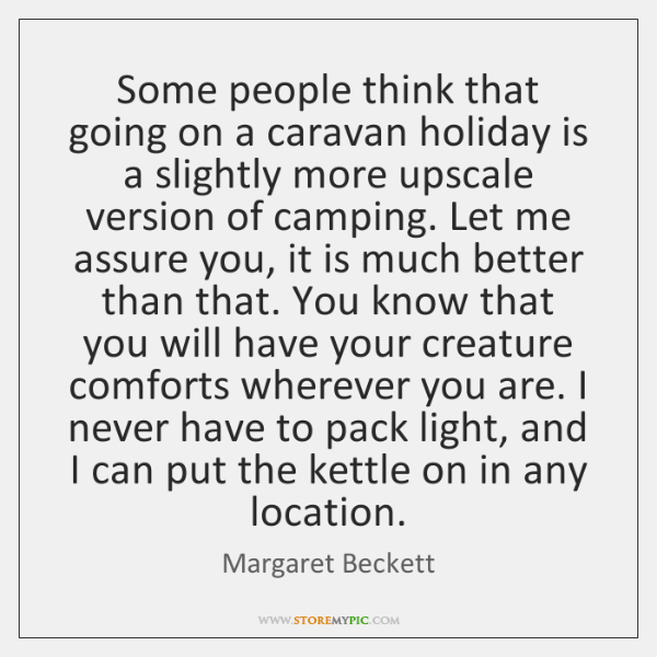 Some people think that going on a caravan holiday is a slightly ...