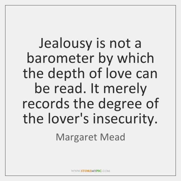 Jealousy is not a barometer by which the depth of love can ...