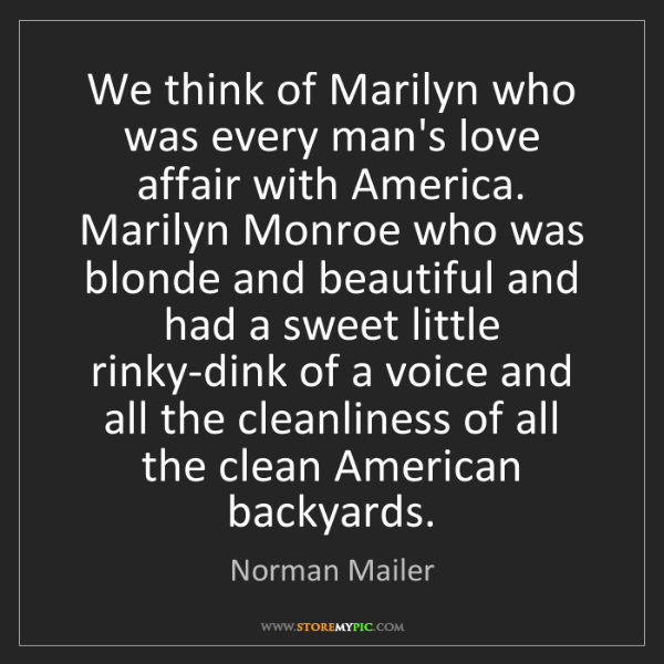Norman Mailer: We think of Marilyn who was every man's love affair with...