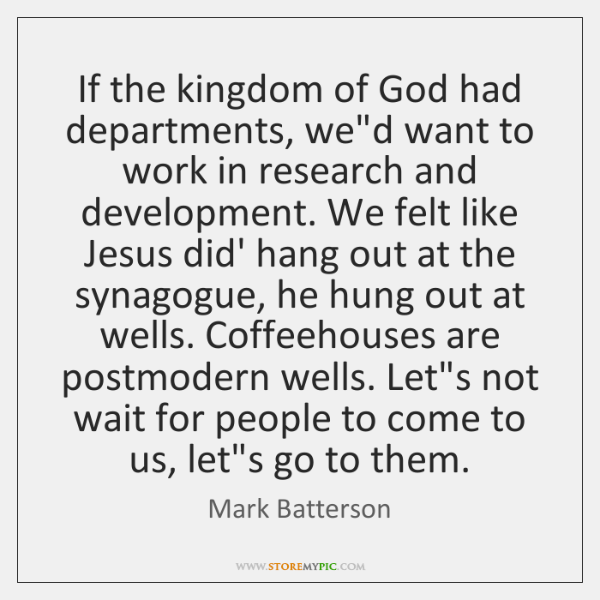 If the kingdom of God had departments, we'd want to work in ...