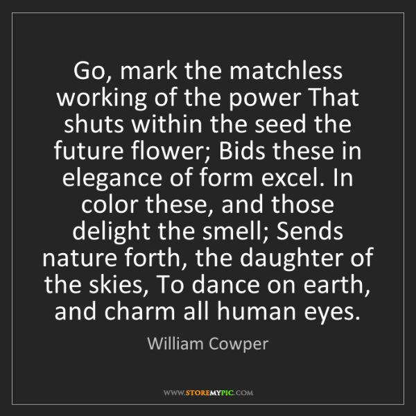 William Cowper: Go, mark the matchless working of the power That shuts...