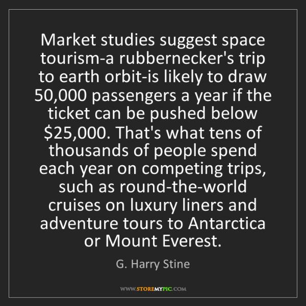 G. Harry Stine: Market studies suggest space tourism-a rubbernecker's...