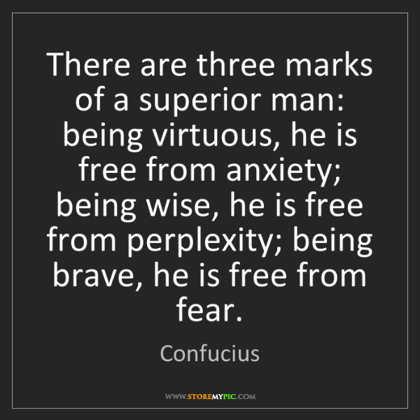 Confucius: There are three marks of a superior man: being virtuous,...