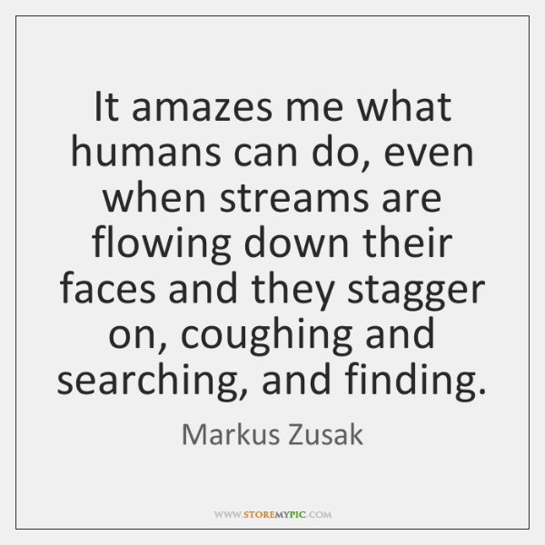 It amazes me what humans can do, even when streams are flowing ...