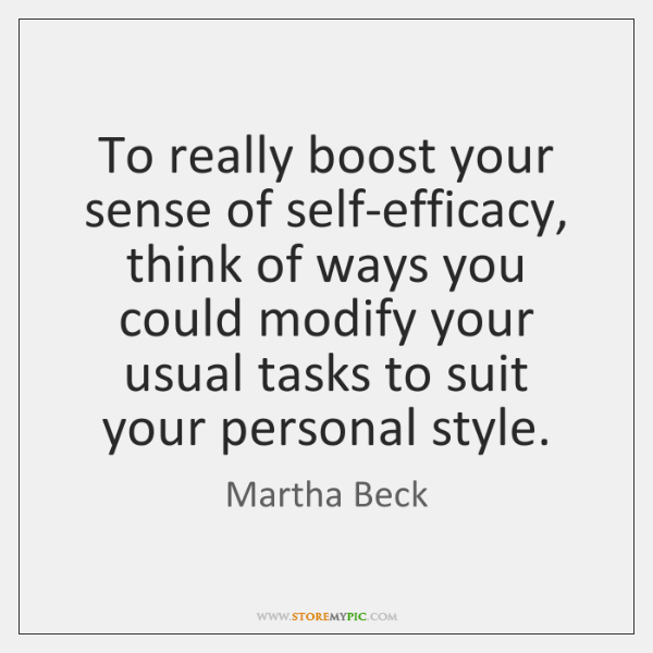 To really boost your sense of self-efficacy, think of ways you could ...
