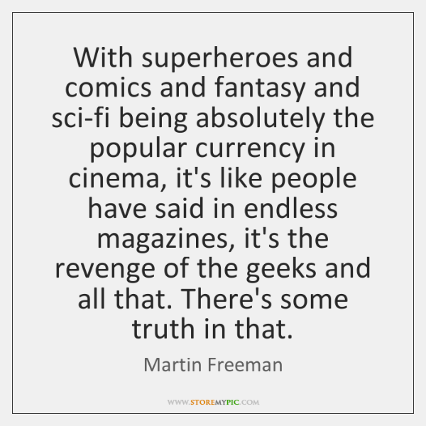 With superheroes and comics and fantasy and sci-fi being absolutely the popular ...