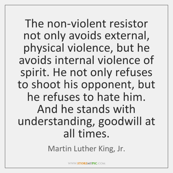 The non-violent resistor not only avoids external, physical violence, but he avoids ...