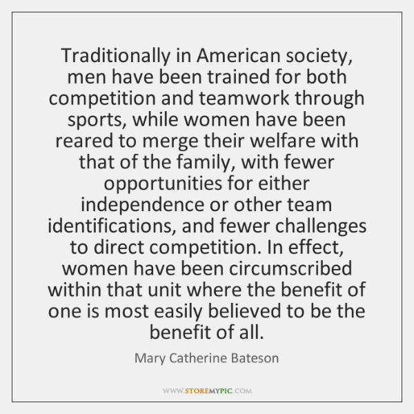 Traditionally in American society, men have been trained for both competition and ...
