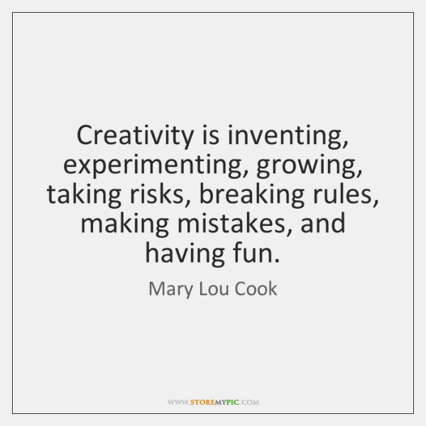Creativity is inventing, experimenting, growing, taking risks, breaking rules, making mistakes, and