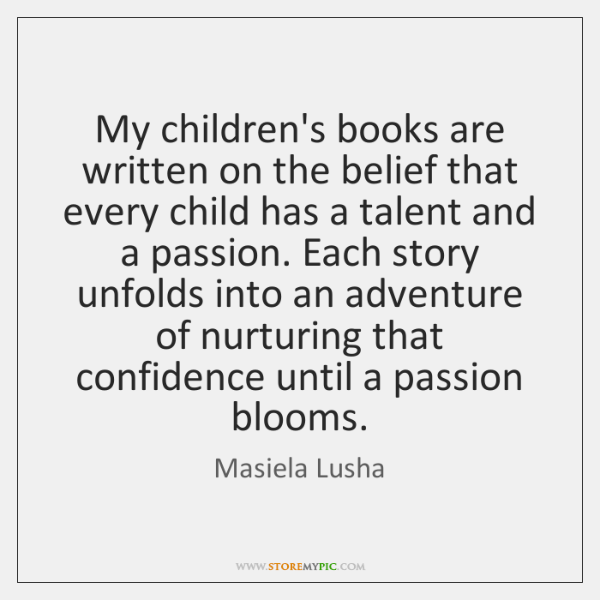 My children's books are written on the belief that every child has ...