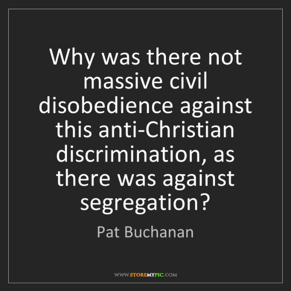 Pat Buchanan: Why was there not massive civil disobedience against...