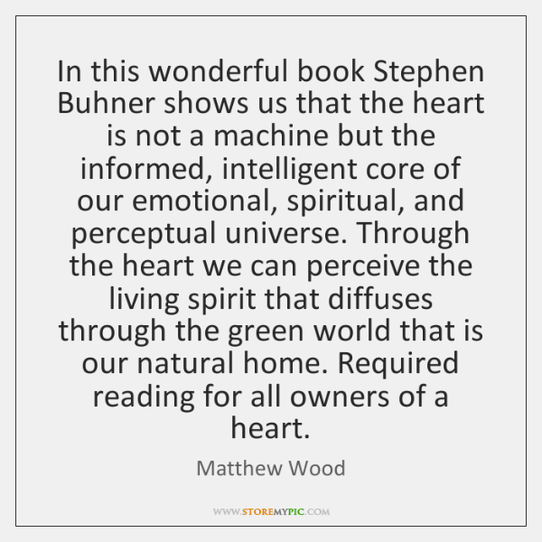 In this wonderful book Stephen Buhner shows us that the heart is ...
