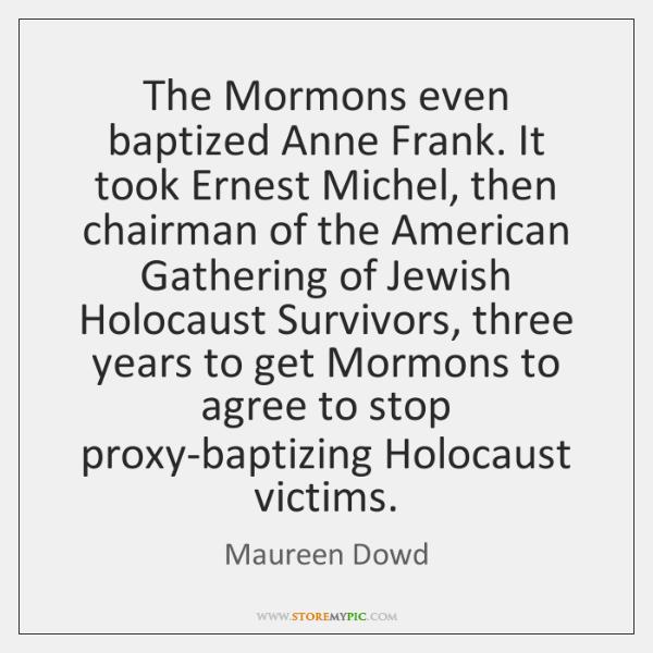 The Mormons even baptized Anne Frank. It took Ernest Michel, then chairman ...