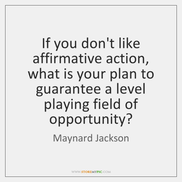 If you don't like affirmative action, what is your plan to guarantee ...