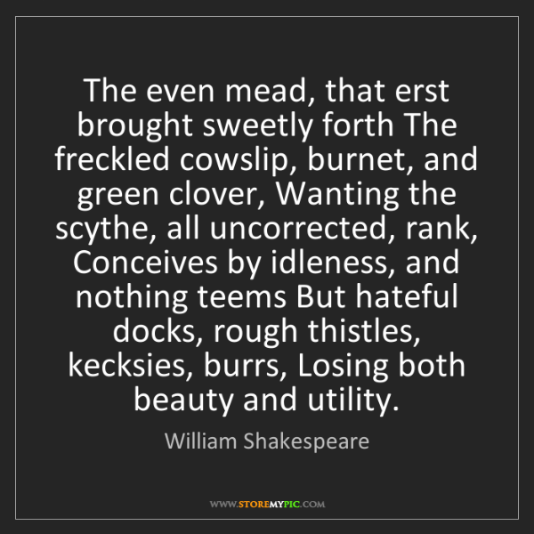 William Shakespeare: The even mead, that erst brought sweetly forth The freckled...