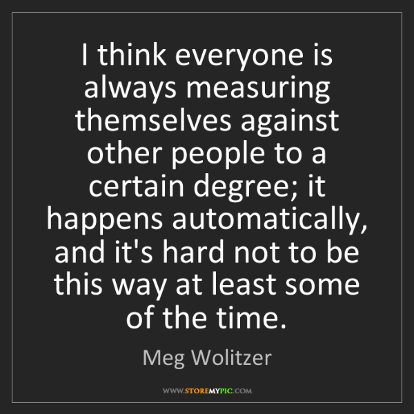 Meg Wolitzer: I think everyone is always measuring themselves against...
