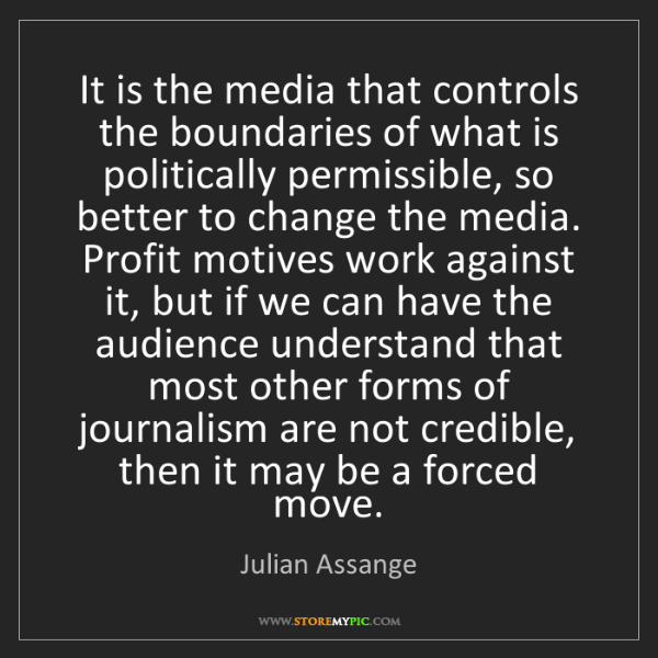 Julian Assange: It is the media that controls the boundaries of what...