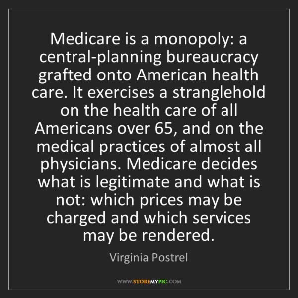 Virginia Postrel: Medicare is a monopoly: a central-planning bureaucracy...