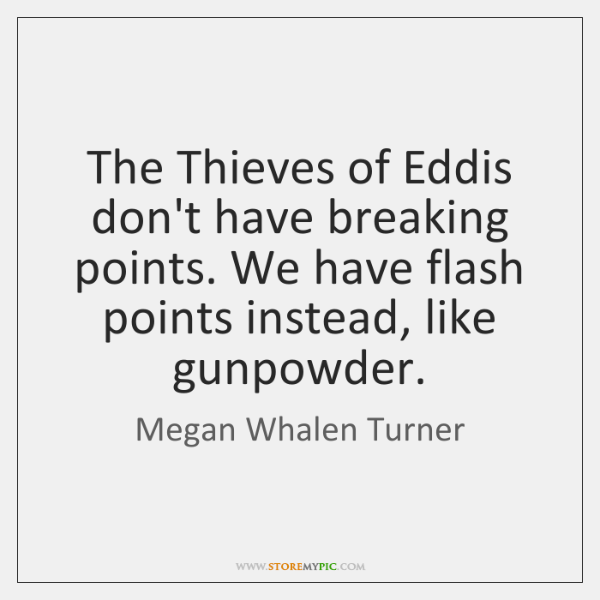 The Thieves of Eddis don't have breaking points. We have flash points ...