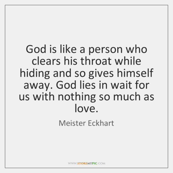 God is like a person who clears his throat while hiding and ...