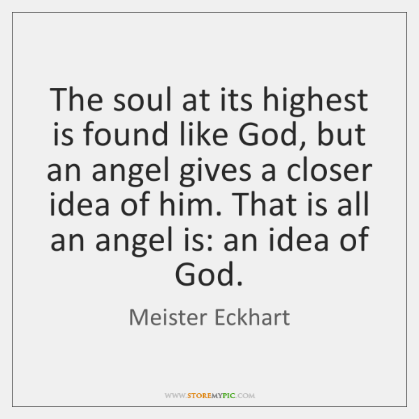 The soul at its highest is found like God, but an angel ...