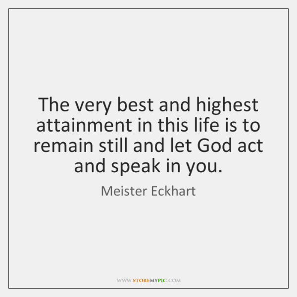 The very best and highest attainment in this life is to   remain ...